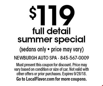 $119 full detail summer special (sedans only - price may vary). Must present this coupon for discount. Price may vary based on condition or size of car. Not valid with other offers or prior purchases. Expires 9/28/18. Go to LocalFlavor.com for more coupons.