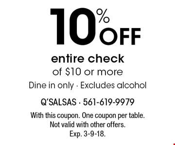 10% off entire check of $10 or more Dine in only - Excludes alcohol. With this coupon. One coupon per table. Not valid with other offers. Exp. 3-9-18.