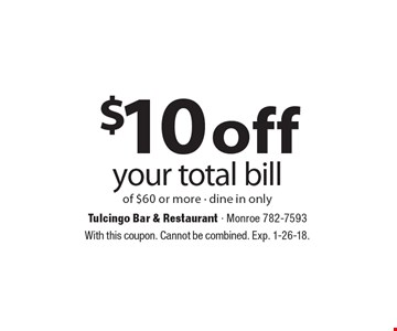 $10 off your total bill of $60 or more - dine in only. With this coupon. Cannot be combined. Exp. 1-26-18.