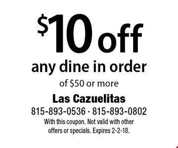$10 off any dine in order of $50 or more. With this coupon. Not valid with other offers or specials. Expires 2-2-18.