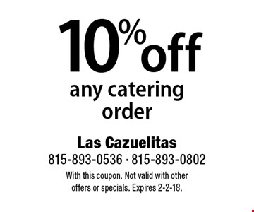 10% off any catering order. With this coupon. Not valid with other  offers or specials. Expires 2-2-18.