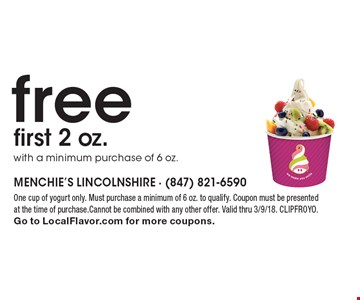 free first 2 oz. with a minimum purchase of 6 oz.. One cup of yogurt only. Must purchase a minimum of 6 oz. to qualify. Coupon must be presented at the time of purchase.Cannot be combined with any other offer. Valid thru 3/9/18. CLIPFROYO.Go to LocalFlavor.com for more coupons.