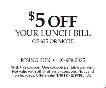 $5 off your lunch bill Of $25 Or More. With this coupon. One coupon per table per visit. Not valid with other offers or coupons. Not valid on holidays. Offers valid 1/6/18 - 2/9/18. DE
