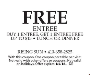 FREE entree buy 1 entree, get 1 entree free up to $15 - lunch or dinner. With this coupon. One coupon per table per visit. Not valid with other offers or coupons. Not valid on holidays. Offer expires 1/5/18. DE
