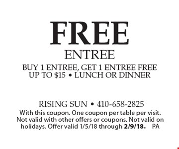 FREE entree buy 1 entree, get 1 entree free up to $15 - lunch or dinner. With this coupon. One coupon per table per visit. Not valid with other offers or coupons. Not valid on holidays. Offer valid 1/5/18 through 2/9/18.PA