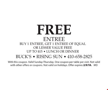 FREE Entree buy 1 entree, get 1 entree of equal or lesser value free up to $15 - lunch or dinner. With this coupon. Valid Sunday-Thursday. One coupon per table per visit. Not valid with other offers or coupons. Not valid on holidays. Offer expires 2/9/18. md