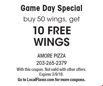 Game Day Special. buy 50 wings, get 10 FREE WINGS. With this coupon. Not valid with other offers. Expires 3/9/18. Go to LocalFlavor.com for more coupons.