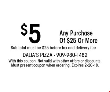 $5 off Any Purchase Of $25 Or More. Sub total must be $25 before tax and delivery fee. With this coupon. Not valid with other offers or discounts. Must present coupon when ordering. Expires 2-26-18.