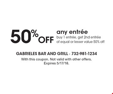 50% Off any entree. Buy 1 entree, get 2nd entree of equal or lesser value 50% off. With this coupon. Not valid with other offers. Expires 5/17/18.