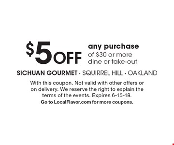 $5 Off any purchase of $30 or more. Dine or take-out. With this coupon. Not valid with other offers or on delivery. We reserve the right to explain the terms of the events. Expires 6-15-18. Go to LocalFlavor.com for more coupons.