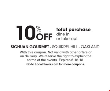 10% Off total purchase. Dine in or take-out. With this coupon. Not valid with other offers or on delivery. We reserve the right to explain the terms of the events. Expires 6-15-18. Go to LocalFlavor.com for more coupons.