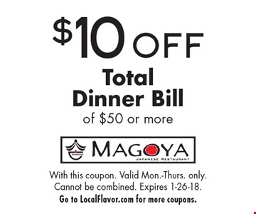 $10 OFF TotalDinner Bill of $50 or more. With this coupon. Not valid withother offers Expires 1-26-18.Go to LocalFlavor.com for more coupons.