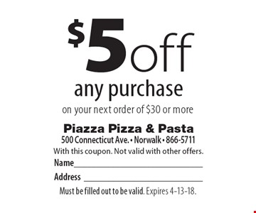 $5 off any purchase on your next order of $30 or more. With this coupon. Not valid with other offers. Must be filled out to be valid. Expires 4-13-18.