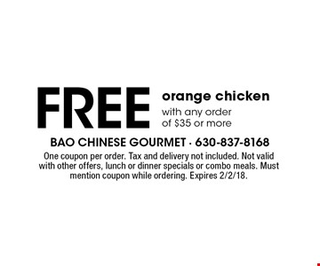 Free orange chicken with any order of $35 or more. One coupon per order. Tax and delivery not included. Not valid with other offers, lunch or dinner specials or combo meals. Must mention coupon while ordering. Expires 2/2/18.