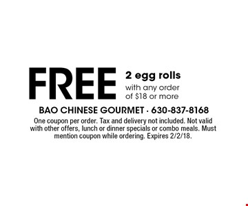 Free 2 egg rolls with any order of $18 or more. One coupon per order. Tax and delivery not included. Not valid with other offers, lunch or dinner specials or combo meals. Must mention coupon while ordering. Expires 2/2/18.