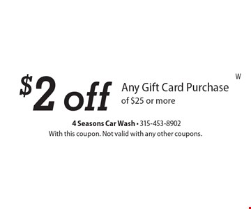 $2 off Any Gift Card Purchase of $25 or more. With this coupon. Not valid with any other coupons.