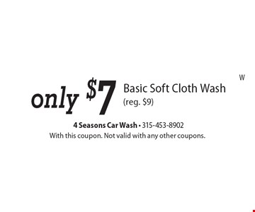 only $7 Basic Soft Cloth Wash (reg. $9). With this coupon. Not valid with any other coupons.