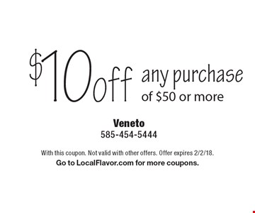 $10 off any purchase of $50 or more. With this coupon. Not valid with other offers. Offer expires 2/2/18. Go to LocalFlavor.com for more coupons.