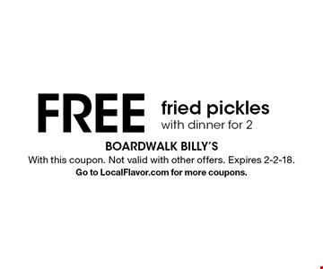 Free fried pickleswith dinner for 2. With this coupon. Not valid with other offers. Expires 2-2-18.Go to LocalFlavor.com for more coupons.