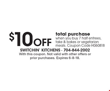 $10 OFF total purchase when you buy 7 half entrees, take & bakes or vegetarian meals. Coupon Code H060818. With this coupon. Not valid with other offers or prior purchases. Expires 6-8-18.