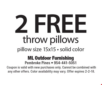 2 free throw pillows. Pillow size 15x15. Solid color. Coupon is valid with new purchases only. Cannot be combined with any other offers. Color availability may vary. Offer expires 2-2-18.
