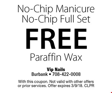 Free No-Chip Manicure No-Chip Full Set. Paraffin Wax. With this coupon. Not valid with other offers or prior services. Offer expires 3/9/18. CLPR