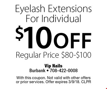 $10 off Eyelash Extensions For Individual. Regular Price $80-$100. With this coupon. Not valid with other offers or prior services. Offer expires 3/9/18. CLPR