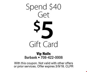 Spend $40 Get $5 Gift Card. With this coupon. Not valid with other offers or prior services. Offer expires 3/9/18. CLPR