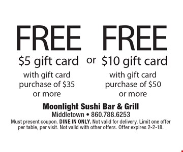 FREE $10 gift card with gift card purchase of $50 or more. FREE $5 gift card with gift card purchase of $35 or more. Must present coupon. DINE IN ONLY. Not valid for delivery. Limit one offer per table, per visit. Not valid with other offers. Offer expires 2-2-18.