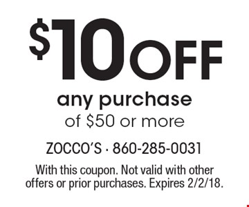 $10 Off any purchase of $50 or more. With this coupon. Not valid with other offers or prior purchases. Expires 2/2/18.