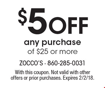$5 Off any purchase of $25 or more. With this coupon. Not valid with other offers or prior purchases. Expires 2/2/18.