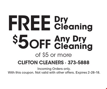 Free Dry Cleaning! $5 off Any Dry Cleaning of $5 or more. Incoming Orders only. With this coupon. Not valid with other offers. Expires 2-28-18.