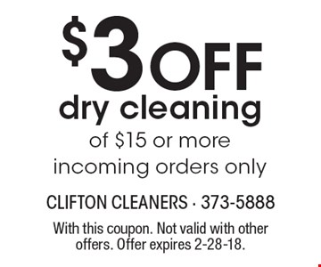$3 Off dry cleaning of $15 or more. Incoming orders only. With this coupon. Not valid with other offers. Offer expires 2-28-18.
