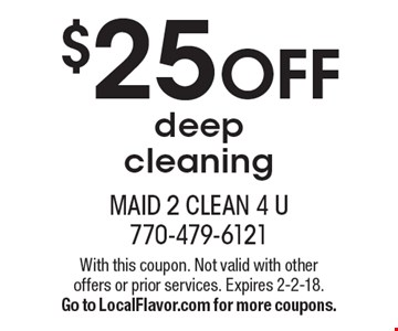 $25 OFF deep cleaning. With this coupon. Not valid with other offers or prior services. Expires 2-2-18. Go to LocalFlavor.com for more coupons.