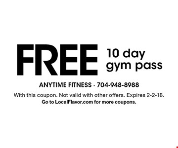 FREE10 day gym pass. With this coupon. Not valid with other offers. Expires 2-2-18. Go to LocalFlavor.com for more coupons.