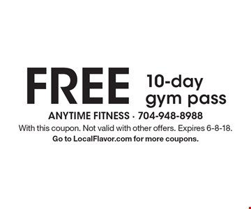 FREE 10-day gym pass. With this coupon. Not valid with other offers. Expires 6-8-18. Go to LocalFlavor.com for more coupons.