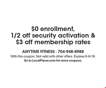 $0 enrollment, 1/2 off security activation & $3 off membership rates. With this coupon. Not valid with other offers. Expires 6-8-18. Go to LocalFlavor.com for more coupons.