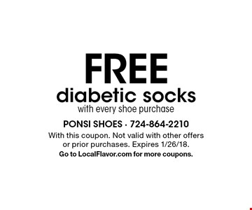FREE diabetic socks with every shoe purchase. With this coupon. Not valid with other offers or prior purchases. Expires 1/26/18. Go to LocalFlavor.com for more coupons.