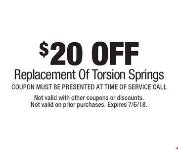 $20 OFF Replacement Of Torsion Springs COUPON MUST BE PRESENTED AT TIME OF SERVICE CALL. Not valid with other coupons or discounts. Not valid on prior purchases. Expires 7/6/18.