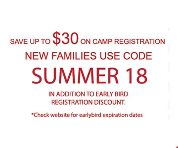 Save up to $30 on camp registration. New families use code SUMMER18. In addition to early bird registration discount. Check website for earlybird expiration dates.