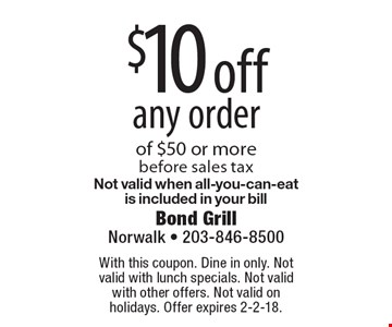 $10 off any order of $50 or more. Before sales tax. Not valid when all-you-can-eat is included in your bill. With this coupon. Dine in only. Not valid with lunch specials. Not valid with other offers. Not valid on holidays. Offer expires 2-2-18.