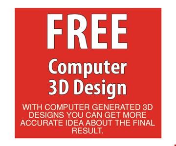 Free Computer 3D Design. With computer generated 3D designs you can get more accurate idea about the final result. Offer expires 11/9/18.