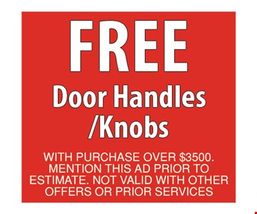 Free Door Handles/Knobs. With purchase over $3500. Mention this ad prior to estimate. Not valid with other offers or prior services. Offer expires 11/9/18.