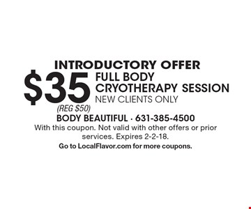 INTRODUCTORY OFFER. $35 FULL BODY CRYOTHERAPY SESSION. NEW CLIENTS ONLY. With this coupon. Not valid with other offers or prior services. Expires 2-2-18. Go to LocalFlavor.com for more coupons.