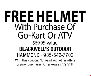 Free Helmet With Purchase Of Go-Kart Or ATV. $69.95 value. With this coupon. Not valid with other offers or prior purchases. Offer expires 4/27/18.