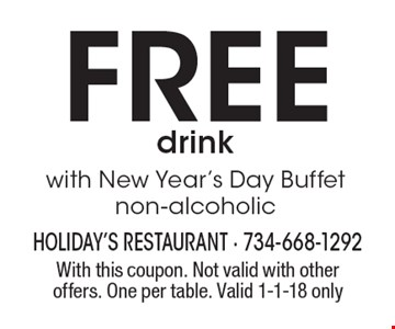 Free drink with New Year's Day Buffet, non-alcoholic. With this coupon. Not valid with other offers. One per table. Valid 1-1-18 only