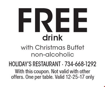 Free drink with Christmas Buffet, non-alcoholic. With this coupon. Not valid with other offers. One per table. Valid 12-25-17 only