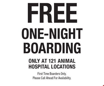 FREE ONE-NIGHT BOARDING. Only at 121 Animal Hospital locations. First Time Boarders Only. Please Call Ahead For Availability.