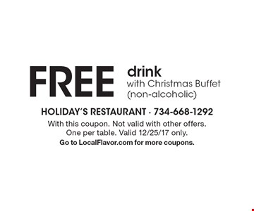 FREE drink with Christmas Buffet (non-alcoholic). With this coupon. Not valid with other offers. One per table. Valid 12/25/17 only. Go to LocalFlavor.com for more coupons.