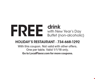 FREE drink with New Year's Day Buffet (non-alcoholic). With this coupon. Not valid with other offers. One per table. Valid 1/1/18 only. Go to LocalFlavor.com for more coupons.